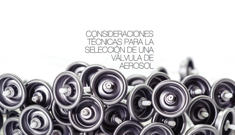 consideraciones tecnicas para la seleccion de una valvula de aerosol